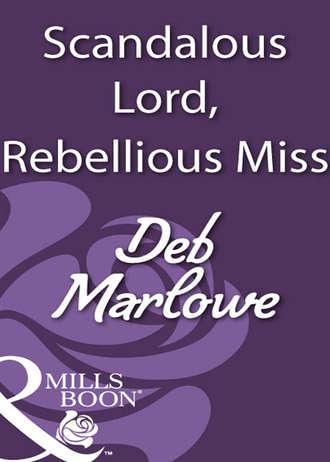 Deb Marlowe, Scandalous Lord, Rebellious Miss