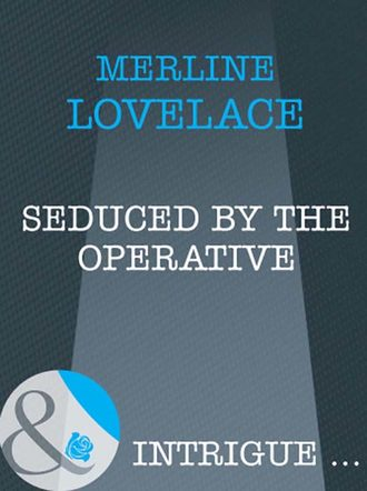 Merline Lovelace, Seduced by the Operative