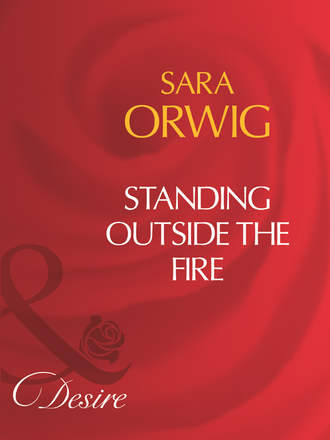 Sara Orwig, Standing Outside The Fire