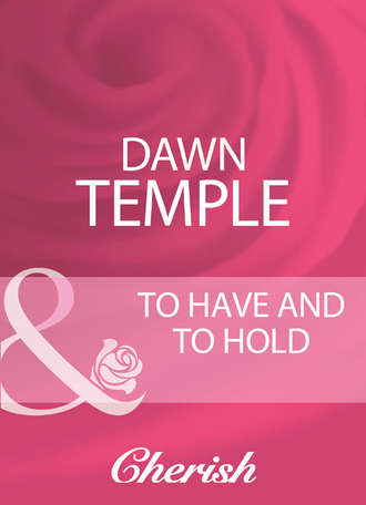 Dawn Temple, To Have And To Hold
