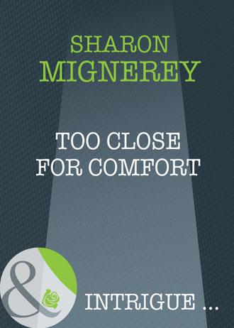 Sharon Mignerey, Too Close For Comfort