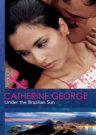 CATHERINE GEORGE, Under the Brazilian Sun