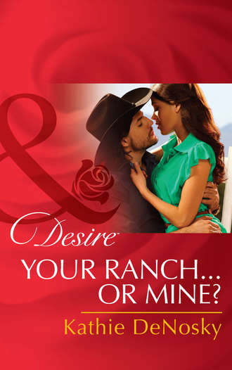 Kathie DeNosky, Your Ranch...Or Mine?
