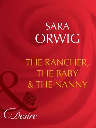 Sara Orwig, The Rancher, the Baby & the Nanny