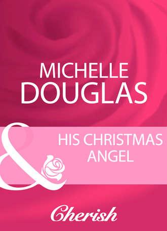 Michelle Douglas, His Christmas Angel