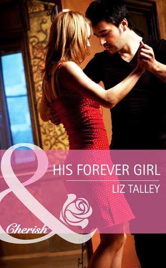 Liz Talley, His Forever Girl