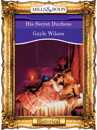 Gayle Wilson, His Secret Duchess