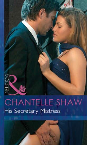 Chantelle Shaw, His Secretary Mistress