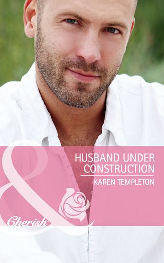 Karen Templeton, Husband Under Construction