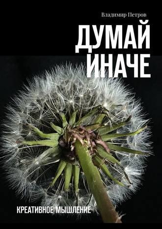 Владимир Петров, Думай иначе. Креативное мышление