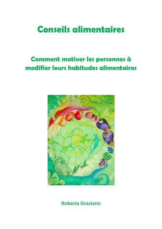 Roberta Graziano, Conseils Alimentaires. Comment Motiver Les Personnes À Modifier Leurs Habitudes Alimentaires