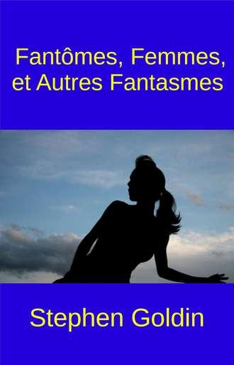 Stephen Goldin, Fantômes, Femmes, Et Autres Fantasmes