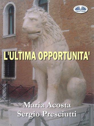 Sergio Presciutti, Maria Acosta, L'Ultima Opportunità