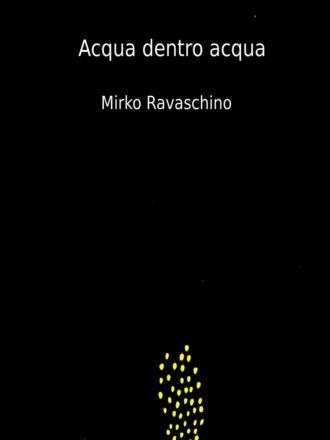 Mirko Ravaschino, Acqua Dentro Acqua