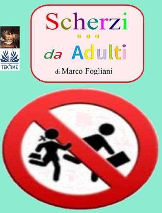 Marco Fogliani, Scherzi Da Adulti