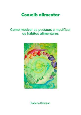 Roberta Graziano, Roberta Graziano, Counseling Alimentar. Como Motivar As Pessoas A Modificar Os Hábitos Alimentares