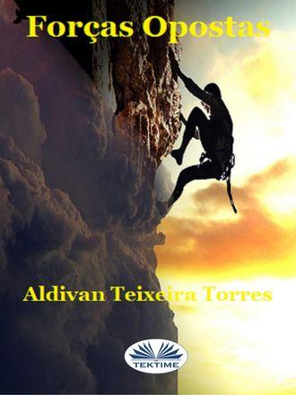 Aldivan Teixeira Torres, Forças Opostas