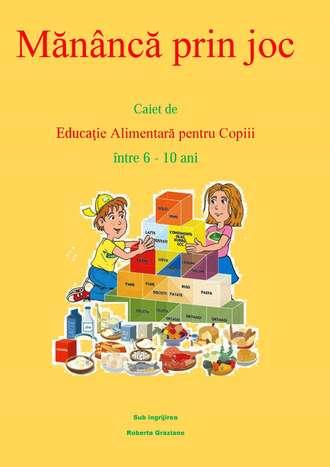 Roberta Graziano, Mănâncă Prin Joc. Caiet De Educaţie Alimentară Pentru Copii Între 6-10 Ani.