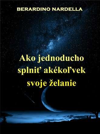 Berardino Nardella, Janka Lopatnikova, Ako Jednoducho Splniť Akékoľvek Svoje Želanie