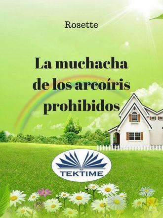 Rosette , La Muchacha De Los Arcoíris Prohibidos