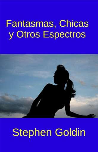 Stephen Goldin, Fantasmas, Chicas Y Otros Espectros