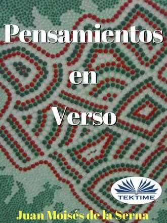 Juan Moisés De La Serna, Pensamientos En Verso