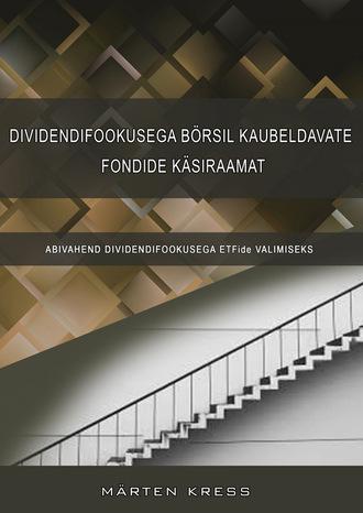 Märten Kress, Dividendifookusega börsil kaubeldavate fondide käsiraamat koos ETFide andmebaasiga. Abivahend dividendifookusega ETFide valimiseks