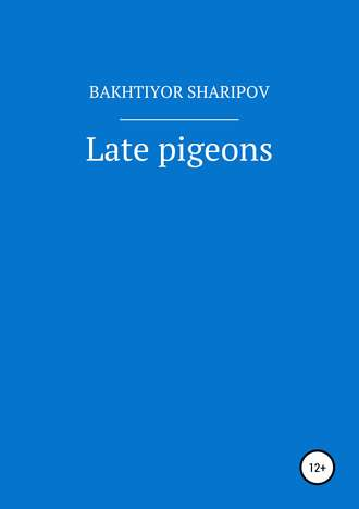 Bakhtiyor Sharipov, Late pigeons