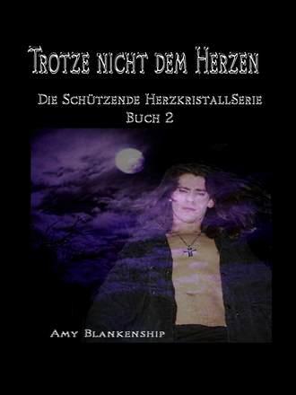 Amy Blankenship, Trotze Nicht Dem Herzen