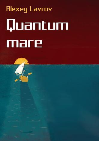 Алексей Лавров, Quantum Mare
