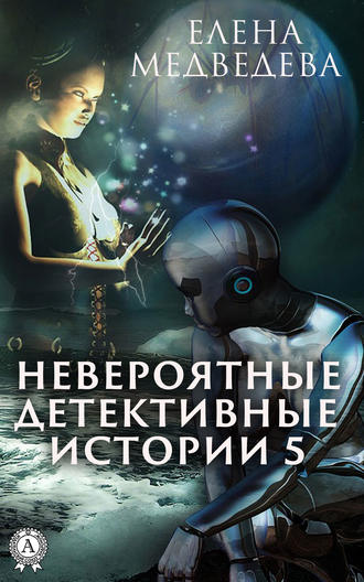 Елена Медведева, Невероятные детективные истории – 5