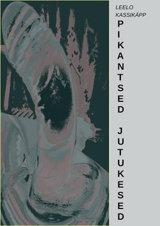 Leelo Kassikäpp, Pikantsed jutukesed