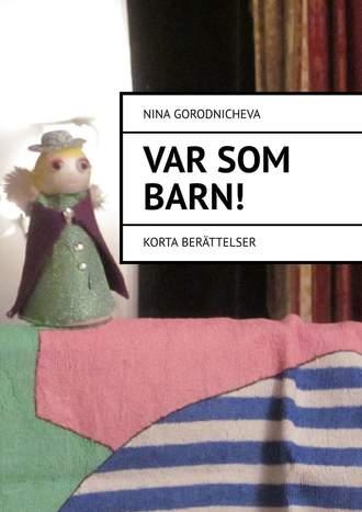 Nina Gorodnicheva, VAR SOM ВARN! Korta berättelser