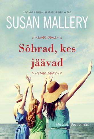 Susan Mallery, Sõbrad, kes jäävad. Mischief Bay, 2. raamat