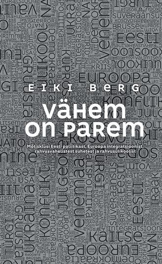 Eiki Berg, Vähem on parem. Mõtisklusi Eesti poliitikast, Euroopa integratsioonist, rahvusvahelistest suhetest ja rahvusülikoolist