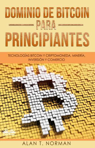 Alan T. Norman, Dominio De Bitcoin Para Principiantes