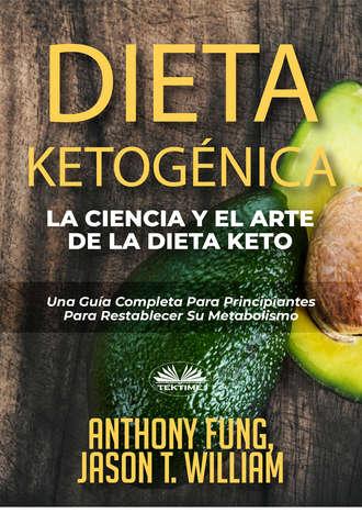 Anthony Fung, Dieta Ketogénica – La Ciencia Y El Arte De La Dieta Keto