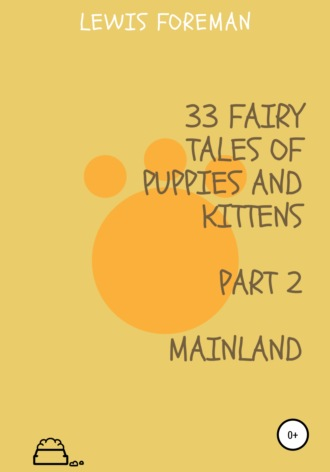 Lewis Foreman, 33 fairy tales of puppies and kittens. MAINLAND