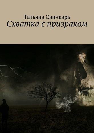 Татьяна Свичкарь, Схватка спризраком