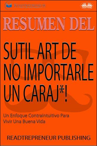 Varios autores, Resumen Del Sutil Arte De No Importarle Un Caraj*!