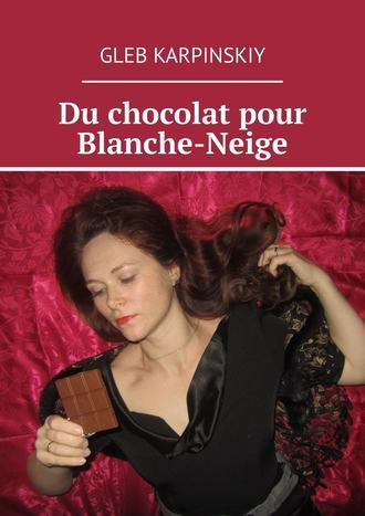 Gleb Karpinskiy, Du chocolat pour Blanche-Neige