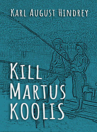 Karl August Hindrey, Kill Martus koolis