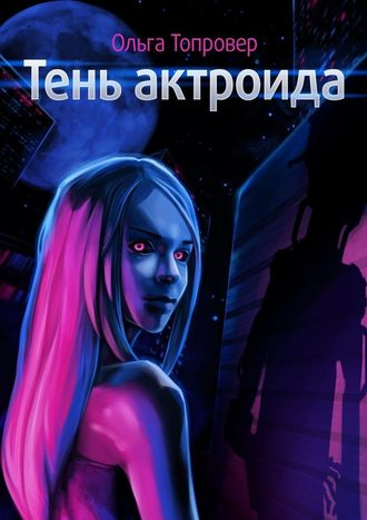 Ольга Топровер, Тень актроида. Научно-фантастический роман
