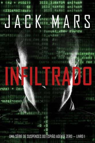 Джек Марс, Infiltrado: Uma série de suspenses do espião Agente Zero — Livro nº1