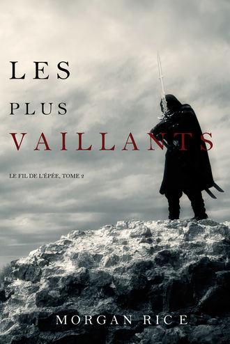 Морган Райс, Les Plus Vaillants: Le Fil de l'Épée, tome 2