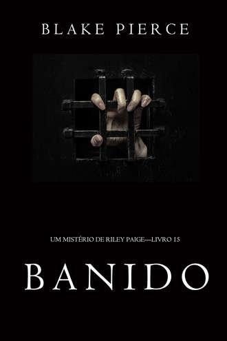 Блейк Пирс, Banido