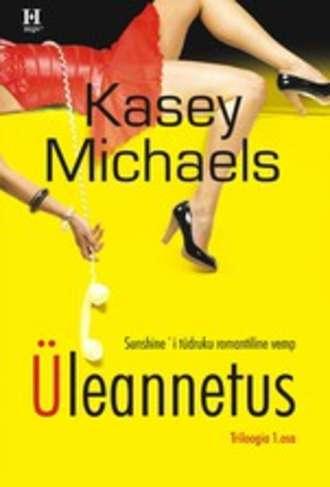 Kasey Michaels, Üleannetus. Triloogia I raamat